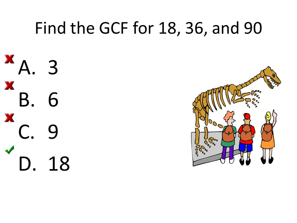 Find the GCF for 18, 36, and 90 3 6 9 18 [Default] [MC Any] [MC All]